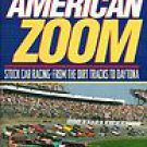 American Zoom: Stock Car Racing-From the Dirt Tracks to Daytona by Peter...