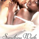 SOMETHING WORTH FIGHTING FOR by Lena Matthews