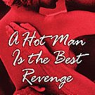 A HOT MAN IS THE BEST REVENGE by Shiloh Walker, Beverly Havlir, Delilah Devlin