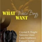 WHAT WHITE BOYZ WANT by Bridget Midway, Seressia Glass, Lena Matthews, Raquel Taylor, Simone Harlow