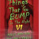 THINGS THAT GO BUMP IN THE NIGHT 6 by Sally Painter, C.S. Chatterly, Dawn Madigan