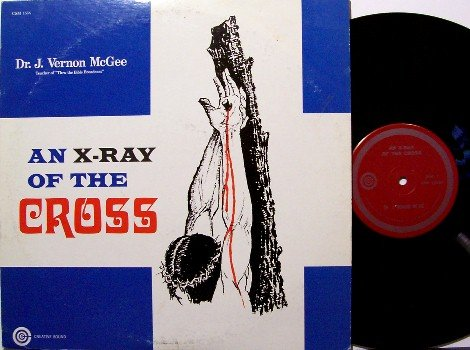 McGee, Dr. J. Vernon - An X-Ray Of The Cross - Vinyl LP Record - Spoken Word Christian Gospel