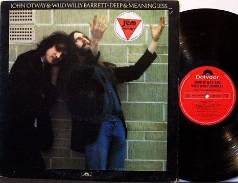 Otway, John & Wild Willy Barrett - Deep and Meaningless - UK Pressing - Vinyl LP Record - Rock