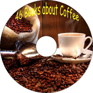 46 Old Books How to Grow Make Brew Roast Plant Coffee & Recipes on CD