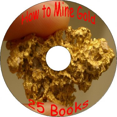 25 Old Vintage Books How to Mine Prospect Pan Gold & other Metals on CD