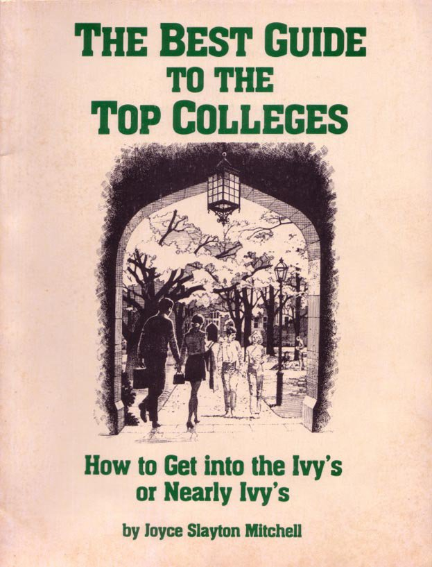 The Best Guide to the Top Colleges:  Get into the Ivy's or Nearly Ivy's by Joyce Slayton Mitchell