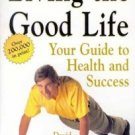 Living the Good Life:  Your Guide to Health and Success by David Patchell Evans