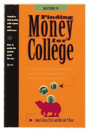Bears' Guide to Finding Money for College by John B. Bear Ph. D. & Maria P. Bear, M. A.