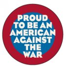 """Proud to Be an American Against the War"" Button/Pin"