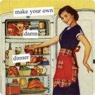 """""""Make Your Own Damn Dinner"""" Magnet"""