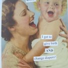 """I Get to Give Birth and Change Diapers"" Blank Card with Envelope"