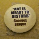 """Art is Meant to Disturb"" Button/Pin"