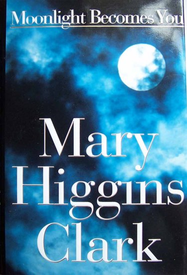 Moonlight Becomes You by Mary Higgins Clark Hardcover Book