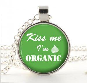 Organic Jewelry - Humor Pendant Necklace - Kiss Me I'm ORGANIC - Silver Glass Organic Picture Art