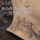 Against the Stream : A Buddhist Manual for Spiritual Revolutionaries by Noah...