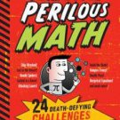 The Book of Perfectly Perilous Math : 24 Death-Defying Challenges for...