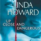 Up Close and Dangerous by Linda Howard (2007, Hardcover)