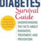 Diabetes Survival Guide: Understanding the Facts About Diagnosis, Treatment,...