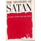 The Mystery of Satan, His Origin, Present Work and Destiny