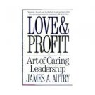 Love & Profit the Art of Caring Leadership by James A. Autry--Price includes S&H.
