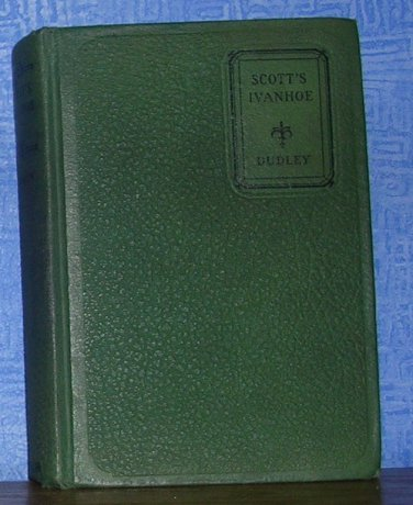 Scott's Ivanhoe--L. E. Dudley, Editor; by D. C. Heath and Company, Boston, 1929, Price Includes S&H