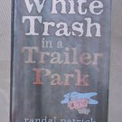 White Trash in a Trailer Park (Paperback) – August, 1995 by Randal Patrick, Price Includes S&H