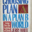 Choosing Plan A In a plan B world Jerry White Living out the lordship of Christ