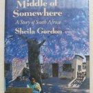 The Middle of Somewhere A story of South Africa SHEILA GORDON hc BOOK 0531059081