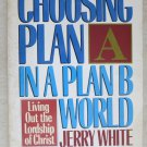 Choosing Plan A in A Plan B World by Jerry White - Living Out the Lordship of ch