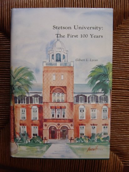 Stetson University The First 100 Years Gilbert Lycan