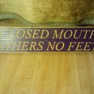 a closed mouth gathers no feet