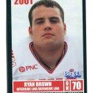 RYAN BROWN 2001 Big 33 Ohio OH card CINCINNATI Bearcats OL / DL