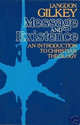 MESSAGE AND EXISTENCE--CHRISTIAN THEOLOGY