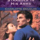 STRANGER IN HIS ARMS--HARLEQUIN ROMANCE By CHARLOTTE DOUGLAS