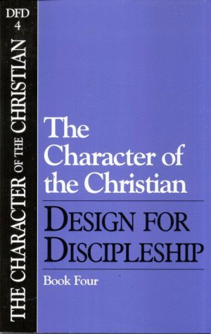 THE CHARACTER OF THE CHRISTIAN--DESIGN FOR DISCIPLESHIP