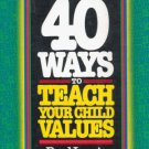40 WAYS TO TEACH YOUR CHILD VALUES By PAUL LEWIS