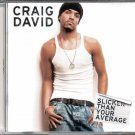 SLICKER THAN YOUR AVERAGE--CRAIG DAVID CD