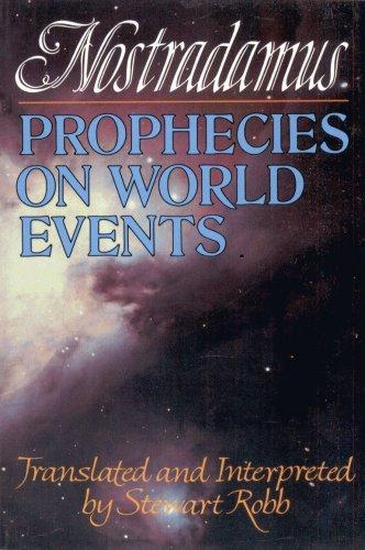 NOSTRADAMUS--PROPHECIES ON WORLD EVENTS By STEWART ROBB