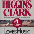 LOVES MUSIC, LOVES TO DANCE By MARY HIGGINS CLARK