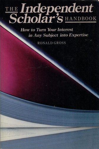 THE INDEPENDENT SCHOLAR'S HANDBOOK By RONALD GROSS