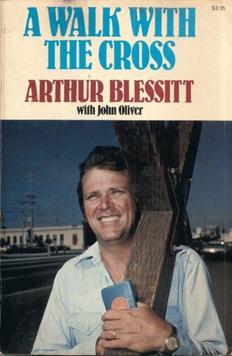 A WALK WITH THE CROSS By ARTHUR BLESSITT
