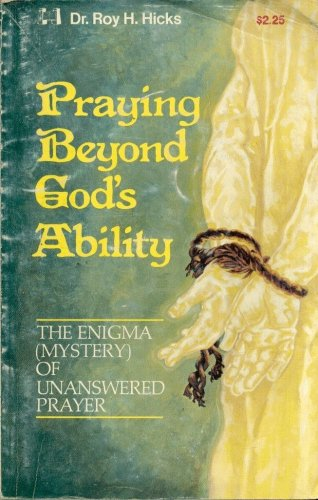PRAYING BEYOND GOD'S ABILITY By DR. ROY H.HICKS
