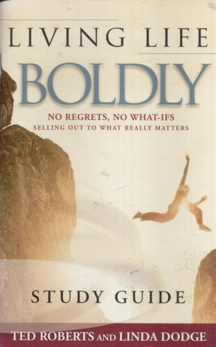 LIVING LIFE BOLDLY STUDY GUIDE By TED ROBERTS & LINDA DODGE