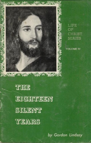 THE EIGHTEEN SILENT YEARS By GORDON LINDSAY