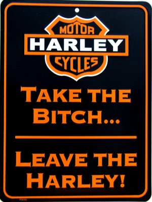TAKE THE BITCH LEAVE THE HARLEY PARKING SIGNS