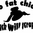 no fat chicks truck will scrape! vinyl decal sticker