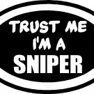 SNIPER TRUST ME I'M A SNIPER MILITARY VINYL DECAL STICKER