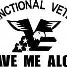 "DYSFUNCTIONAL VETERAN LEAVE ME ALONE DECAL STICKER VINYL 6.5"" WIDE!!"
