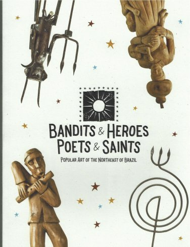Bandits & Heroes Poets & Saints - Popular Art of the Northeast of Brazil