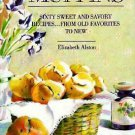 Muffins : Sixty Sweet and Savory Recipes from Old Favorites to New by...#T1080